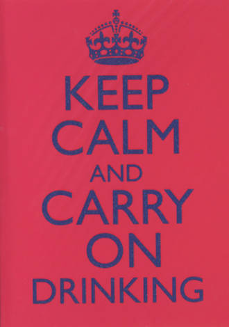 Keep Calm Carry On Drinking