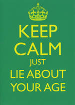 Keep Calm Lie About Age